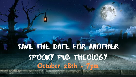 Halloween Pub Theology - October 28th, 2019